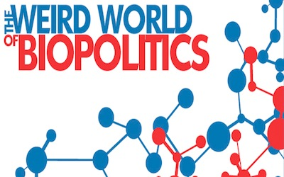 The Weird World of Biopolitics