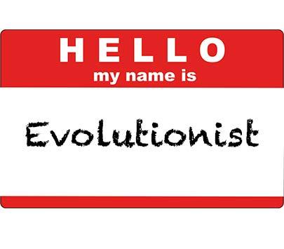 Let's Start Calling Ourselves Evolutionists!