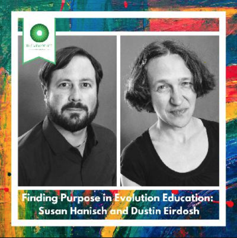 Finding Purpose in Evolution Education: A Conversation with Susan Hanisch and Dustin Eirdosh