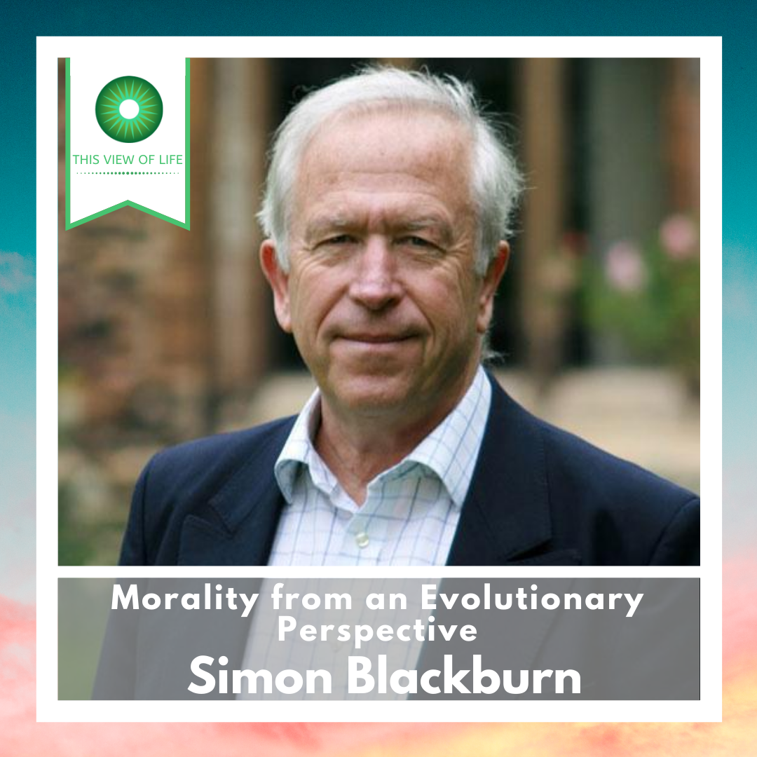 Morality from an Evolutionary Perspective with Simon Blackburn
