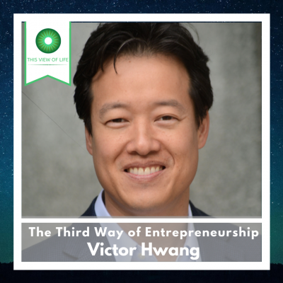 The Third Way of Entrepreneurship with Victor Hwang