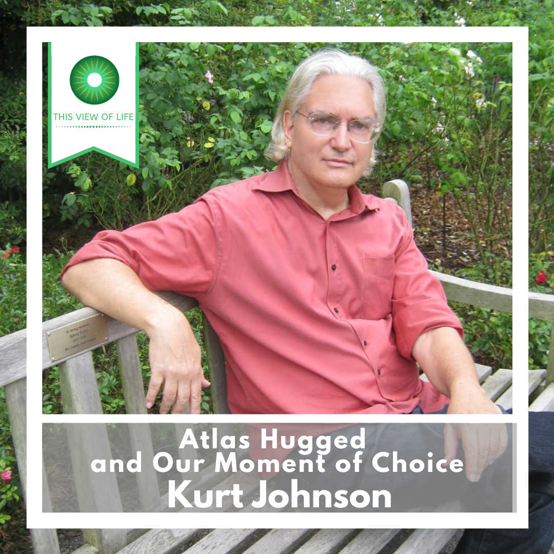 Atlas Hugged and Our Moment of Choice, with Kurt Johnson